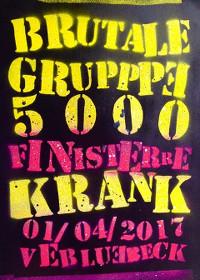 Brutale Gruppe 5000, Finisterre, Krank im VeB Lübeck am 1.4.17